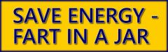 SAVE ENERGY - FART IN A JAR - bumper sticker - free delivery !