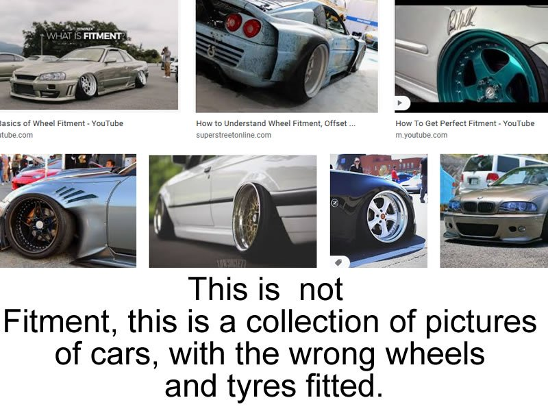 This is not a fitment, this is a collection of pictures of cars with the wrong wheels and tyres fitted